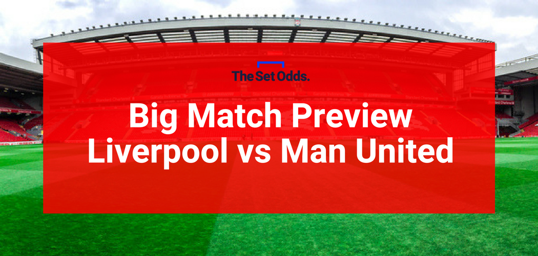 Liverpool v Man United Betting Tips: The Set Odds' Big Match Preview