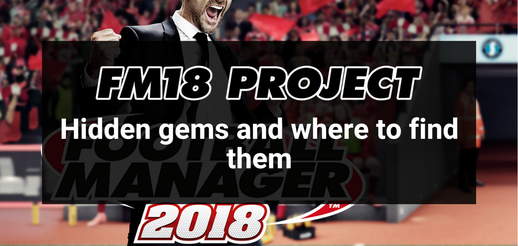 FM18 Project: Hidden gems and where to find them - The Set