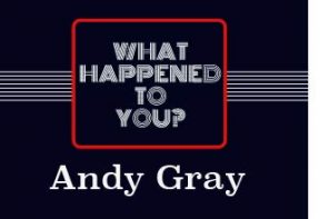 Andy Gray, What Happened To You podcast