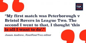 James Andrew, Editor, FourFourTwo quote