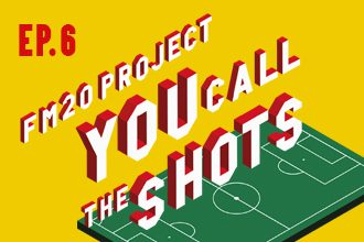 FM20 Project, You Call The Shots: Episode 6