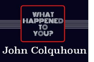what happened to you John Colquhoun