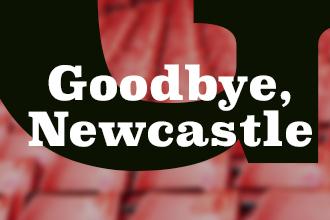 Goodbye Newcastle