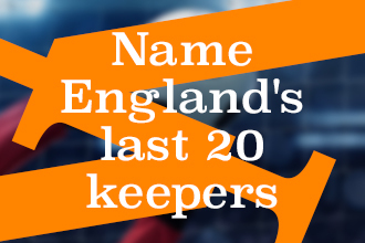 Name England's last 20 goalkeepers, football quiz