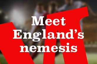 Meet England's nemesis