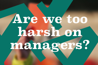 Are we too harsh on managers
